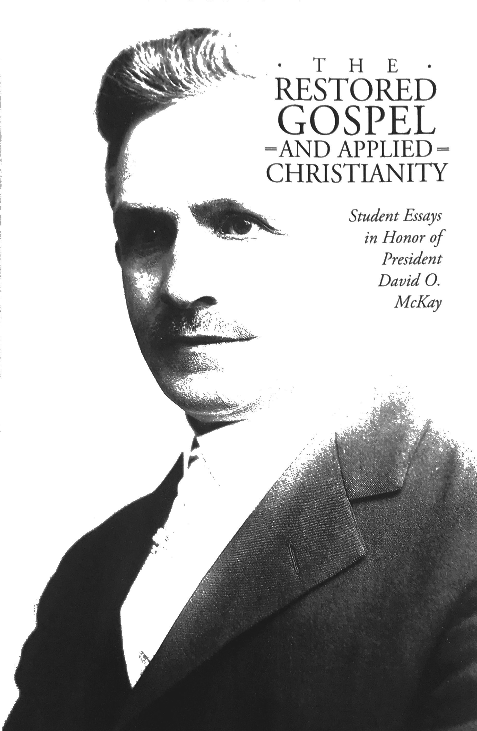 The Restored Gospel and Applied Christianity: Student Essays in Honor of President David O. McKay