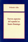 Nuevos Aspectos del Español en Santo Domingo by Orlando Alba