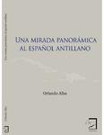 Una Mirada Panorámica al Español Antillano by Orlando Alba