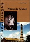 Minnesota–Aufstand: Der große Sioux–Krieg von 1862 by Albert Winkler and Dietmar Kuegler, Trans.