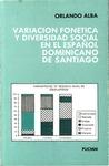 Variación Fonética y Diversidad Social en el Español Dominicano de Santiago by Orlando Alba