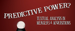 Predictive Power: Textual Analysis in Mergers and Acquisitions by Philip Morgan